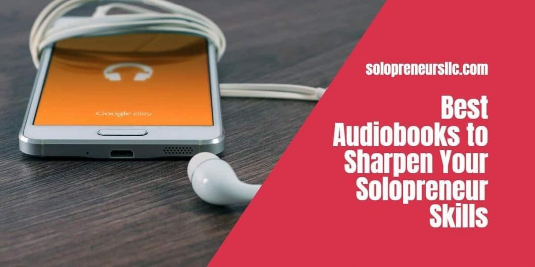 Best Audiobooks to Sharpen Your Solopreneur Skills