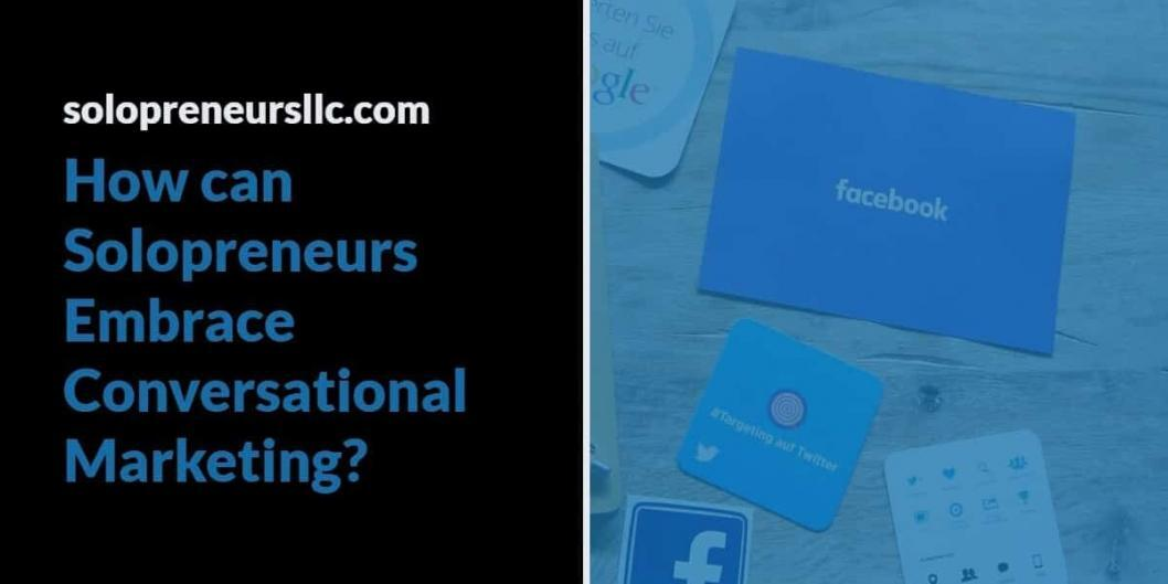 How Can Solopreneurs Embrace Conversational Marketing_