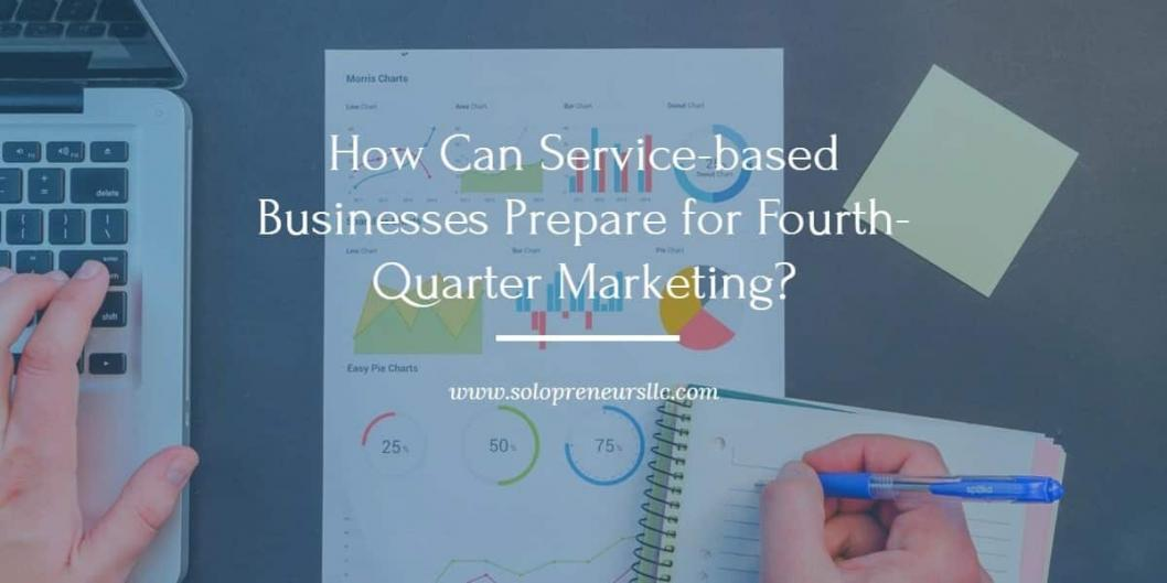 How Can Service-based Businesses Prepare for Fourth-Quarter Marketing?