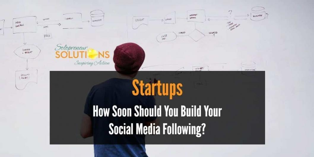 Startups_ How Soon Should You Build Your Social Media Following_