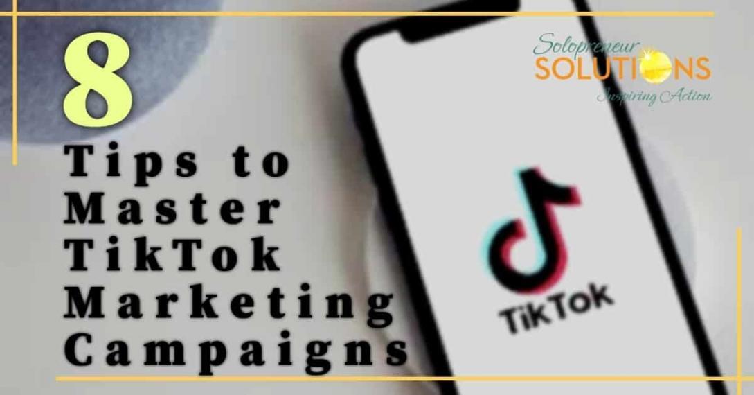 8 Tips to Master TikTok Marketing Campaigns